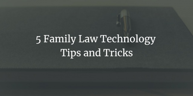 Family Law Technology Tips And Tricks