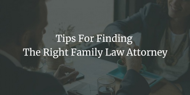 Tips For Finding The Right Family Law Attorney